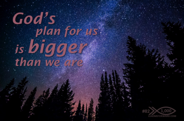 1000 Tips 82 God bigger than we are